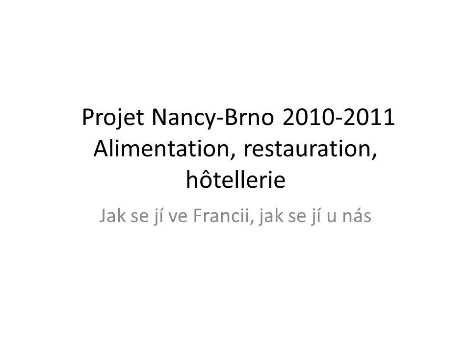 Projet Nancy-Brno 2010-2011 Alimentation, restauration, hôtellerie Jak se jí ve Francii, jak se jí u nás