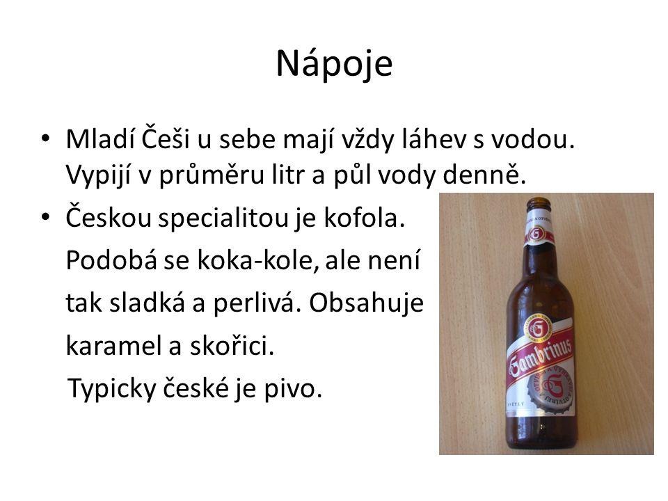 Nápoje Mladí Češi u sebe mají vždy láhev s vodou. Vypijí v průměru litr a půl vody denně. Českou specialitou je kofola. Podobá se koka-kole, ale není