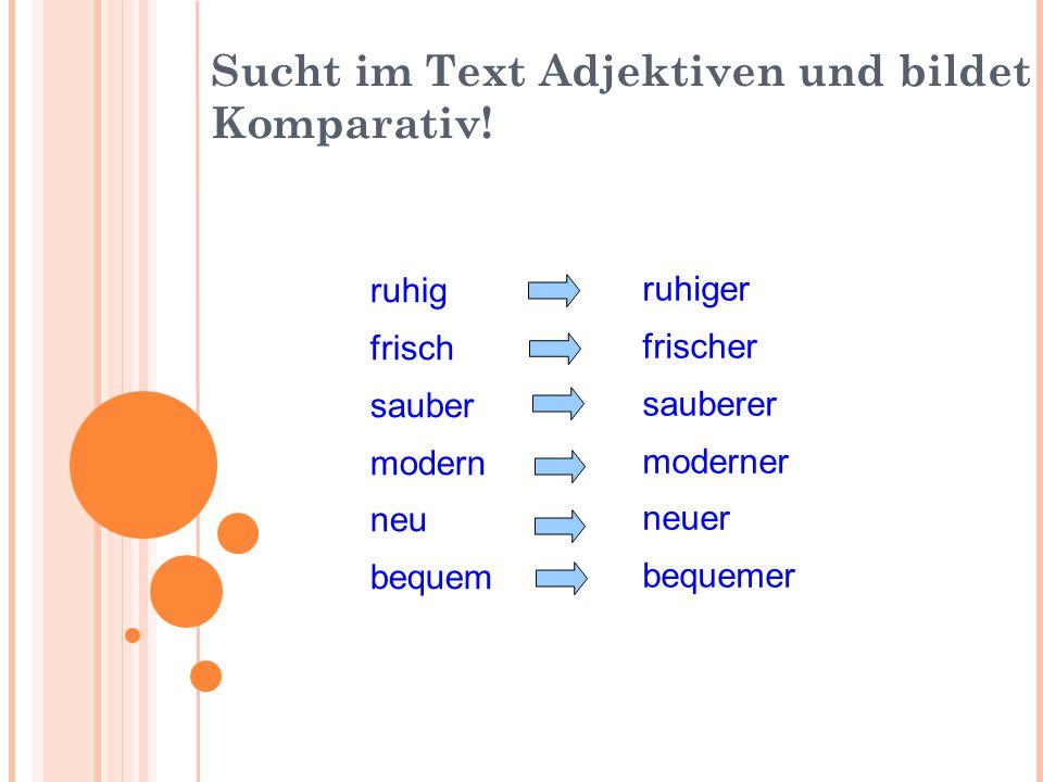 Sucht im Text Adjektiven und bildet Komparativ.