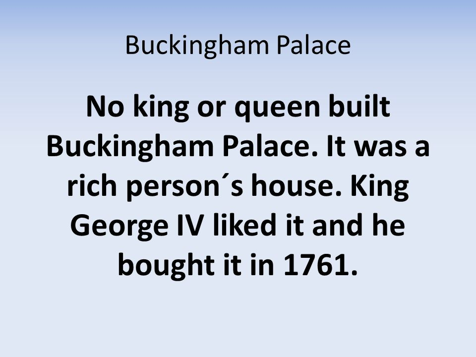 Buckingham Palace No king or queen built Buckingham Palace.