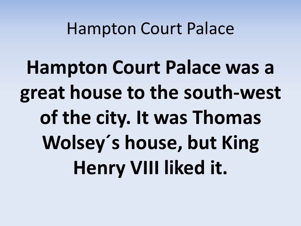 Hampton Court Palace Henry was angry with Wolsey.