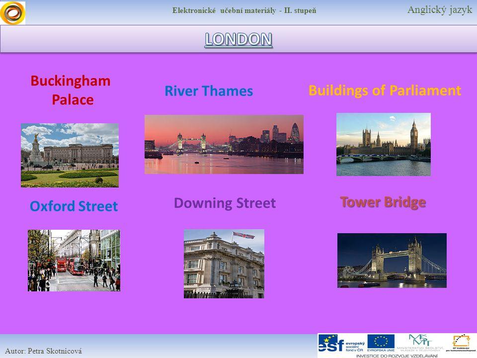 Elektronické učební materiály - II. stupeň Anglický jazyk Autor: Petra Skotnicová Buckingham Palace Oxford Street Buildings of Parliament Downing Stre
