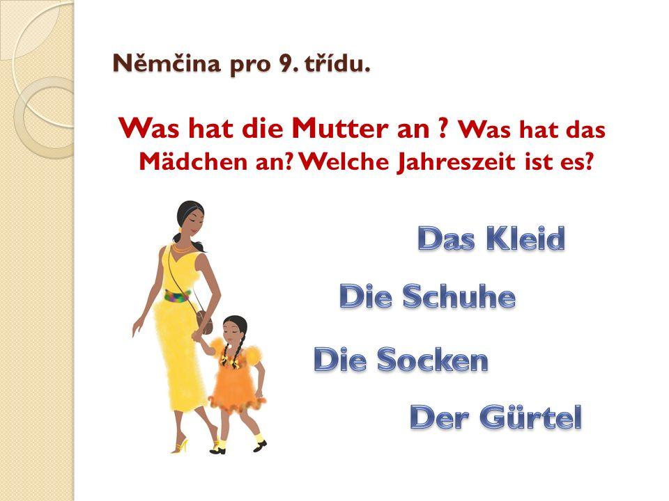 Němčina pro 9. třídu. Was hat die Mutter an Was hat das Mädchen an Welche Jahreszeit ist es