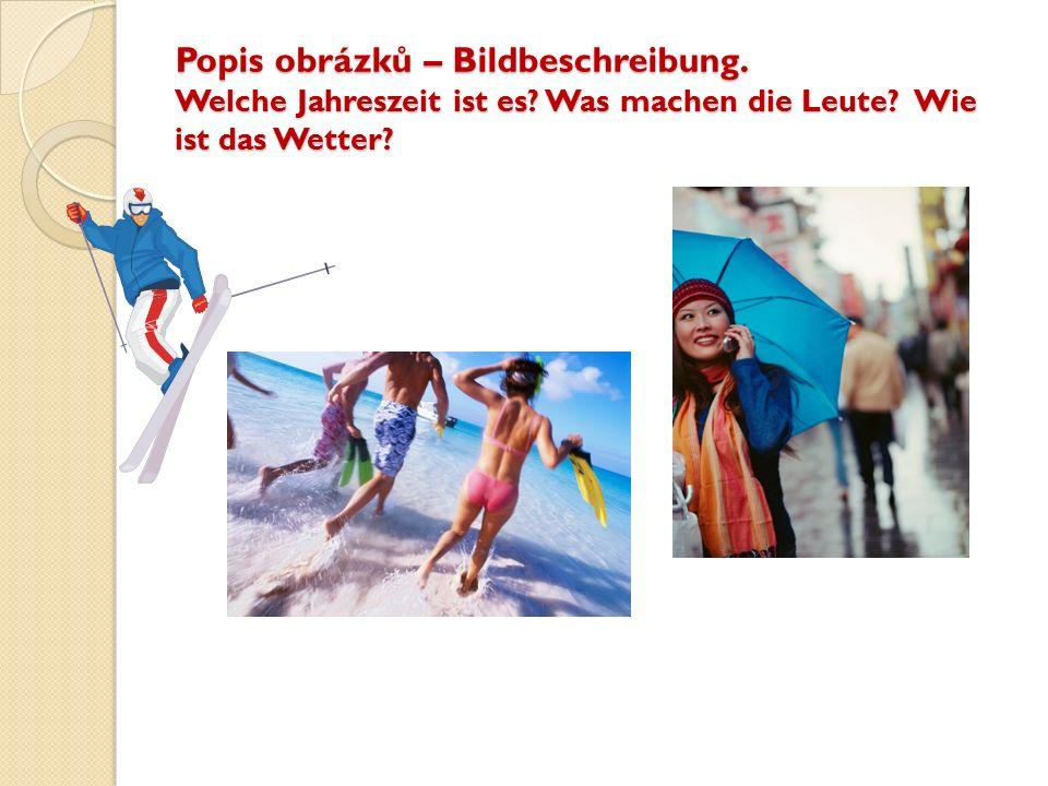 Popis obrázků – Bildbeschreibung. Welche Jahreszeit ist es.
