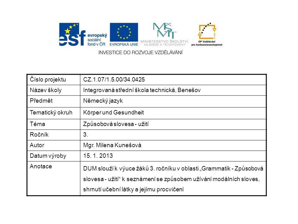 Číslo projektuCZ.1.07/1.5.00/34.0425 Název školyIntegrovaná střední škola technická, Benešov PředmětNěmecký jazyk Tematický okruhKörper und Gesundheit TémaZpůsobová slovesa - užití Ročník3.