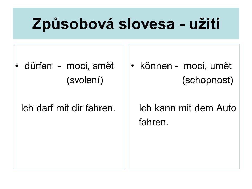 Způsobová slovesa - užití dürfen - moci, smět (svolení) Ich darf mit dir fahren. können - moci, umět (schopnost) Ich kann mit dem Auto fahren.