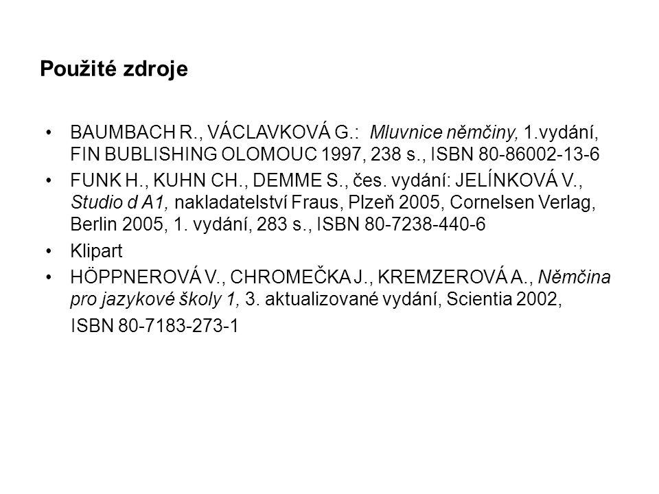 Použité zdroje BAUMBACH R., VÁCLAVKOVÁ G.: Mluvnice němčiny, 1.vydání, FIN BUBLISHING OLOMOUC 1997, 238 s., ISBN 80-86002-13-6 FUNK H., KUHN CH., DEMM