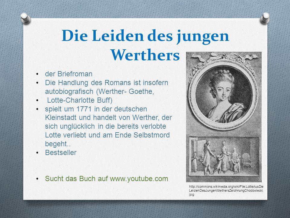 Die Leiden des jungen Werthers der Briefroman Die Handlung des Romans ist insofern autobiografisch (Werther- Goethe, Lotte-Charlotte Buff) spielt um 1