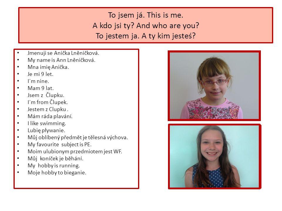 Jmenuji se Anička Lněničková. My name is Ann Lněničková.