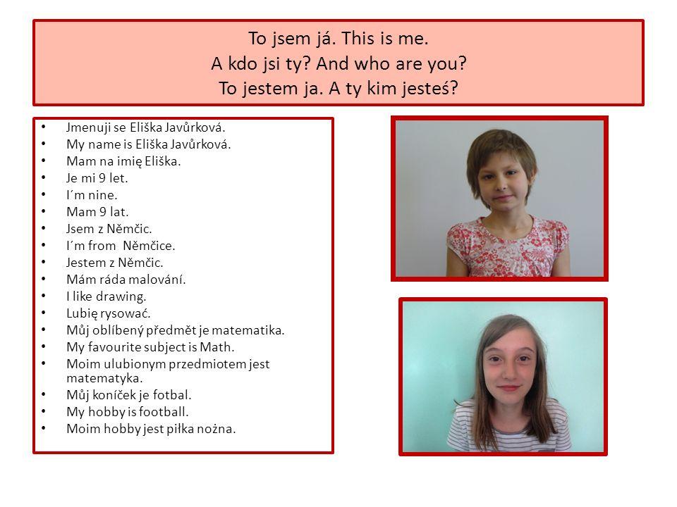 Jmenuji se Eliška Javůrková. My name is Eliška Javůrková.