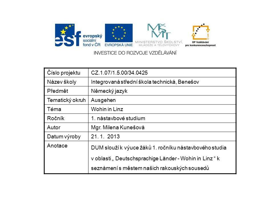 Číslo projektuCZ.1.07/1.5.00/34.0425 Název školyIntegrovaná střední škola technická, Benešov PředmětNěmecký jazyk Tematický okruhAusgehen TémaWohin in Linz Ročník1.
