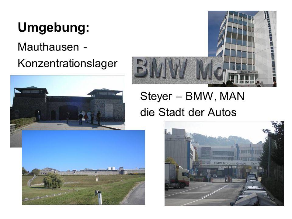 Umgebung: Mauthausen - Konzentrationslager Steyer – BMW, MAN die Stadt der Autos