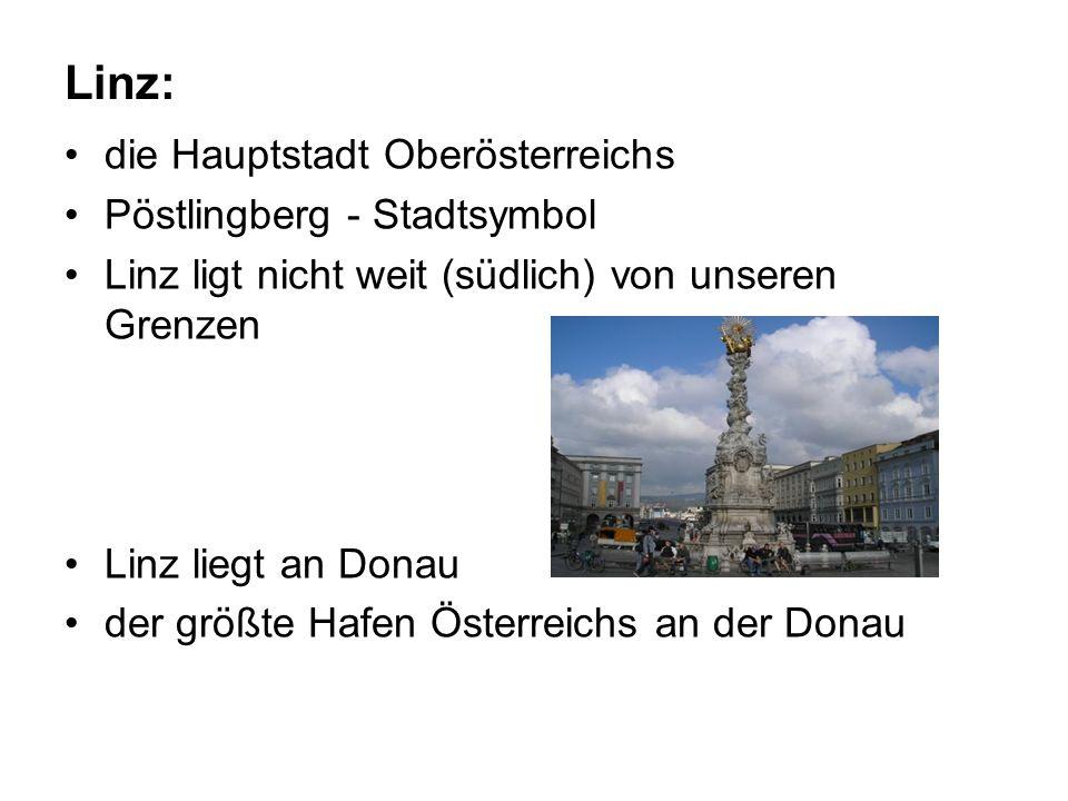 Linz: die Hauptstadt Oberösterreichs Pöstlingberg - Stadtsymbol Linz ligt nicht weit (südlich) von unseren Grenzen Linz liegt an Donau der größte Hafen Österreichs an der Donau