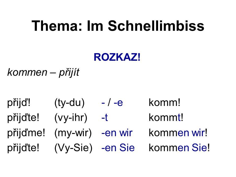 Thema: Im Schnellimbiss ROZKAZ. kommen – přijít přijď.