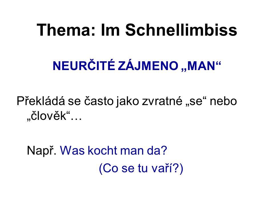 """Thema: Im Schnellimbiss NEURČITÉ ZÁJMENO """"MAN Překládá se často jako zvratné """"se nebo """"člověk … Např."""