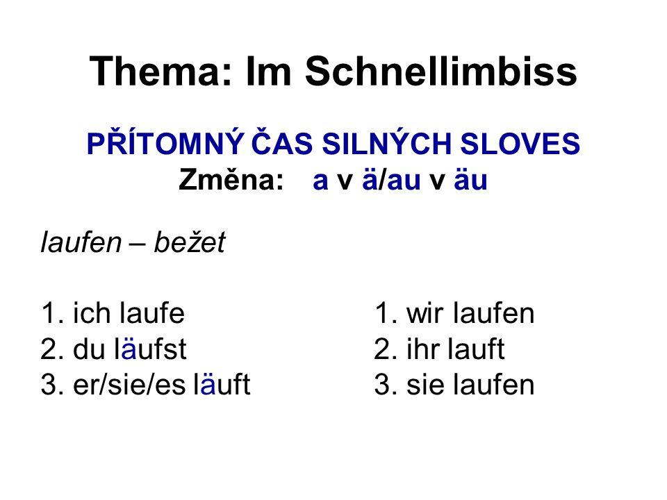 Thema: Im Schnellimbiss PŘELOŽ: 1.Vař rychle. 2. Učte se německy.
