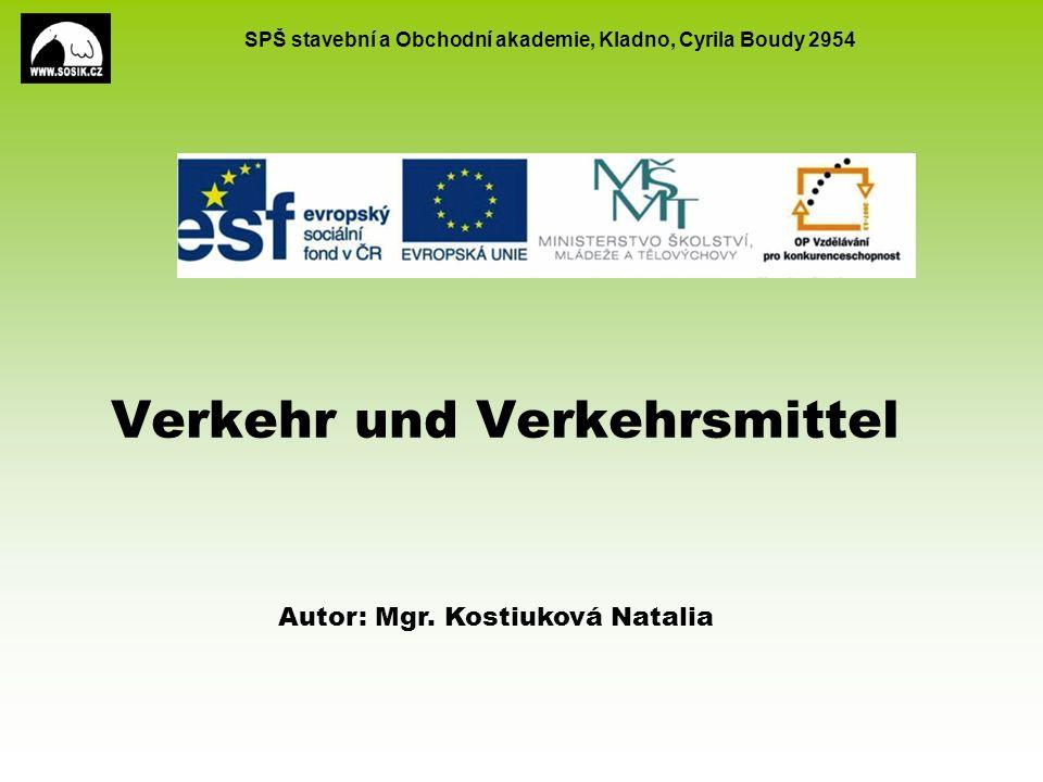 SPŠ stavební a Obchodní akademie, Kladno, Cyrila Boudy 2954 Verkehr und Verkehrsmittel Autor: Mgr. Kostiuková Natalia