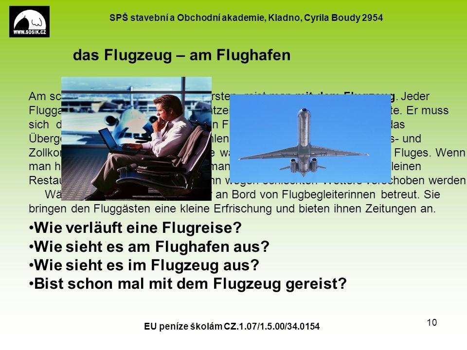 SPŠ stavební a Obchodní akademie, Kladno, Cyrila Boudy 2954 EU peníze školám CZ.1.07/1.5.00/34.0154 10 Am schnellsten, aber auch am teuersten, reist man mit dem Flugzeug.