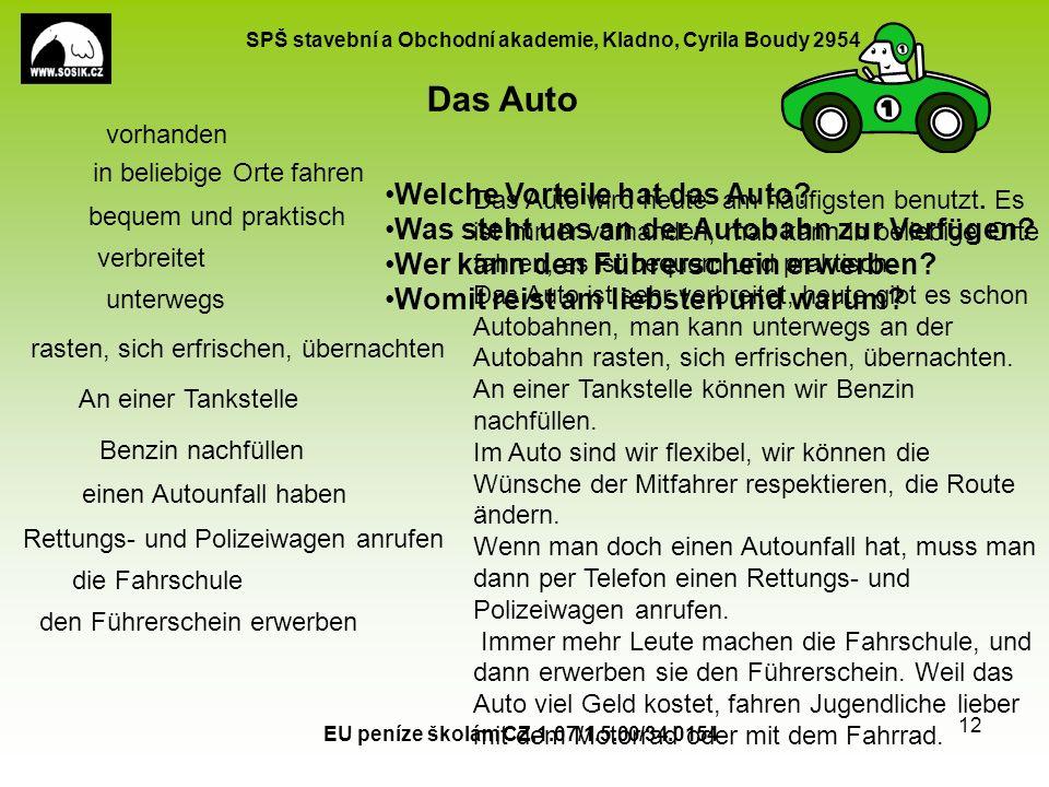 SPŠ stavební a Obchodní akademie, Kladno, Cyrila Boudy 2954 EU peníze školám CZ.1.07/1.5.00/34.0154 12 Das Auto wird heute am häufigsten benutzt. Es i