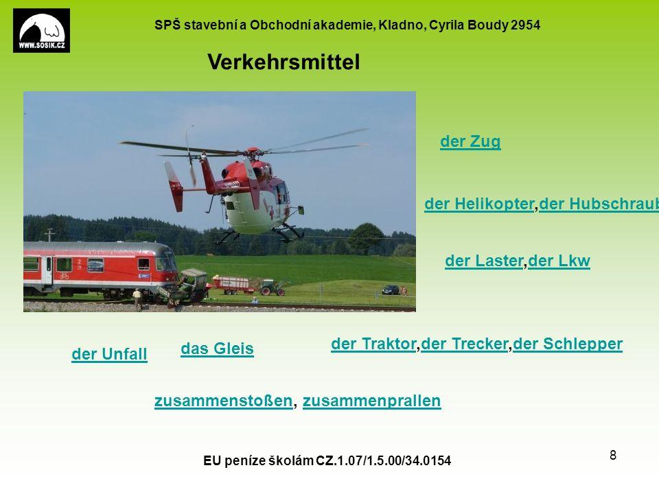SPŠ stavební a Obchodní akademie, Kladno, Cyrila Boudy 2954 EU peníze školám CZ.1.07/1.5.00/34.0154 8 Verkehrsmittel der Helikopterder Helikopter,der Hubschrauberder Hubschrauber der Lasterder Laster,der Lkwder Lkw der Zug der Traktorder Traktor,der Trecker,der Schlepperder Treckerder Schlepper das Gleis der Unfall zusammenstoßenzusammenstoßen, zusammenprallenzusammenprallen