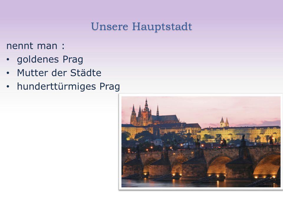 Unsere Hauptstadt nennt man : goldenes Prag Mutter der Städte hunderttürmiges Prag