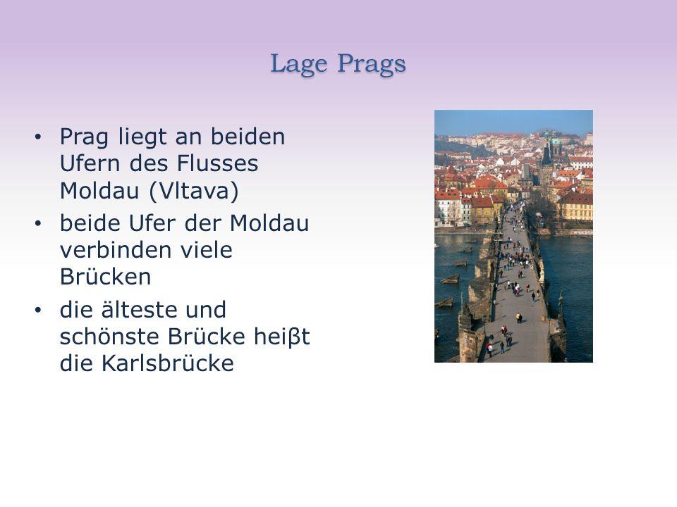 Lage Prags Prag liegt an beiden Ufern des Flusses Moldau (Vltava) beide Ufer der Moldau verbinden viele Brücken die älteste und schönste Brücke heiβt die Karlsbrücke