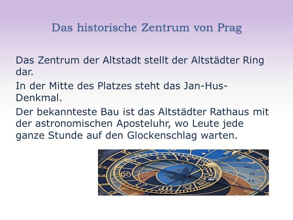 Das historische Zentrum von Prag Das Zentrum der Altstadt stellt der Altstädter Ring dar.