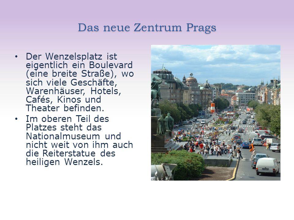 Das neue Zentrum Prags Der Wenzelsplatz ist eigentlich ein Boulevard (eine breite Straße), wo sich viele Geschäfte, Warenhäuser, Hotels, Cafés, Kinos und Theater befinden.