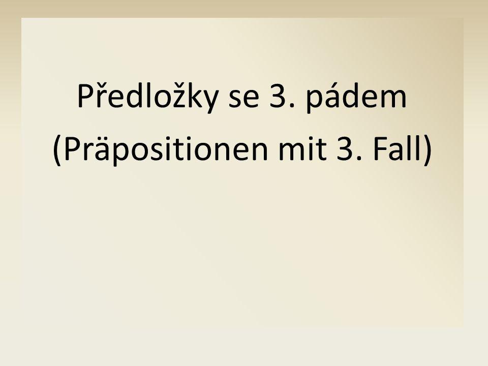 Předložky se 3. pádem (Präpositionen mit 3. Fall)