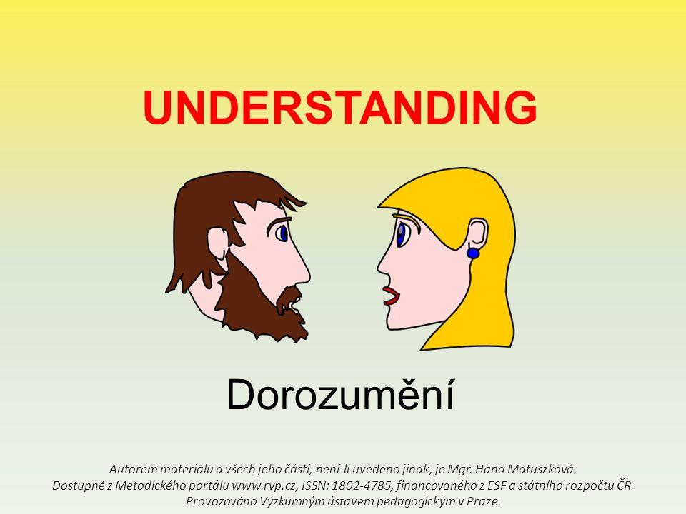 UNDERSTANDING Dorozumění Autorem materiálu a všech jeho částí, není-li uvedeno jinak, je Mgr.
