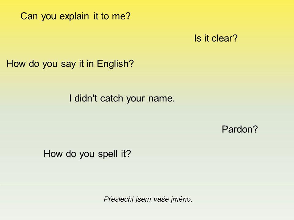 How do you say it in English. Přeslechl jsem vaše jméno.