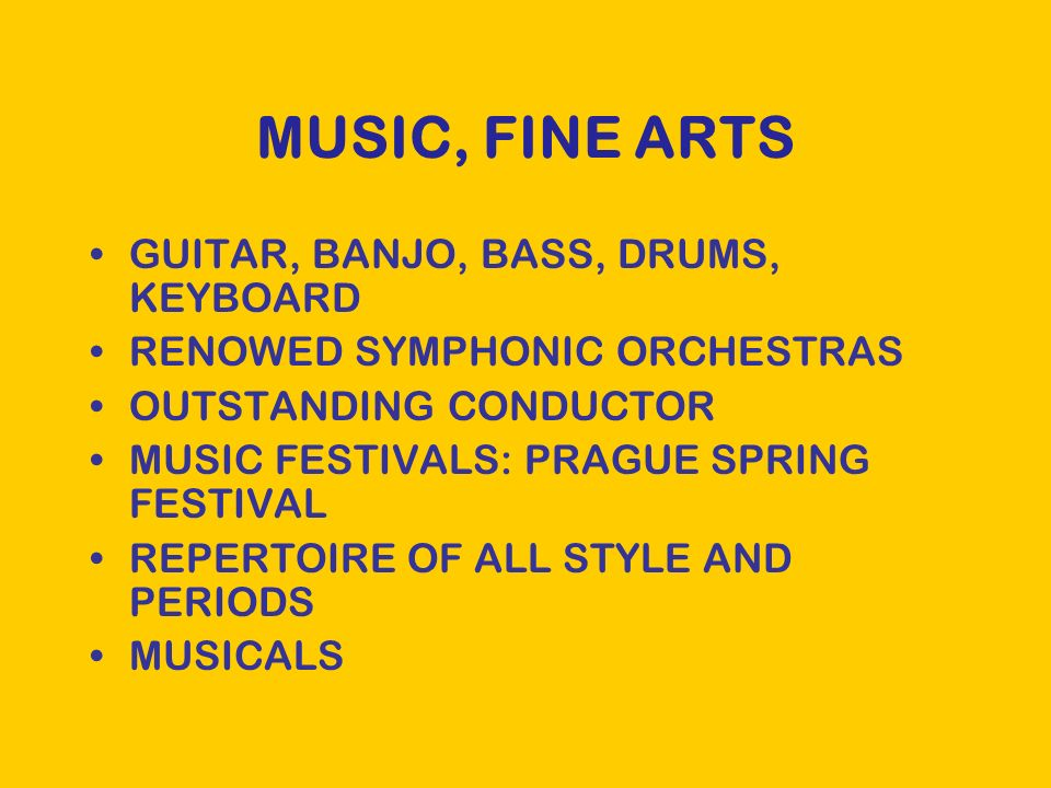 MUSIC, FINE ARTS GUITAR, BANJO, BASS, DRUMS, KEYBOARD RENOWED SYMPHONIC ORCHESTRAS OUTSTANDING CONDUCTOR MUSIC FESTIVALS: PRAGUE SPRING FESTIVAL REPERTOIRE OF ALL STYLE AND PERIODS MUSICALS