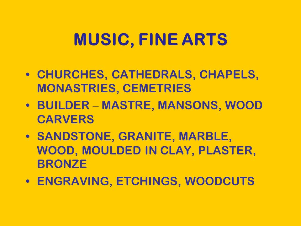 MUSIC, FINE ARTS CHURCHES, CATHEDRALS, CHAPELS, MONASTRIES, CEMETRIES BUILDER – MASTRE, MANSONS, WOOD CARVERS SANDSTONE, GRANITE, MARBLE, WOOD, MOULDED IN CLAY, PLASTER, BRONZE ENGRAVING, ETCHINGS, WOODCUTS