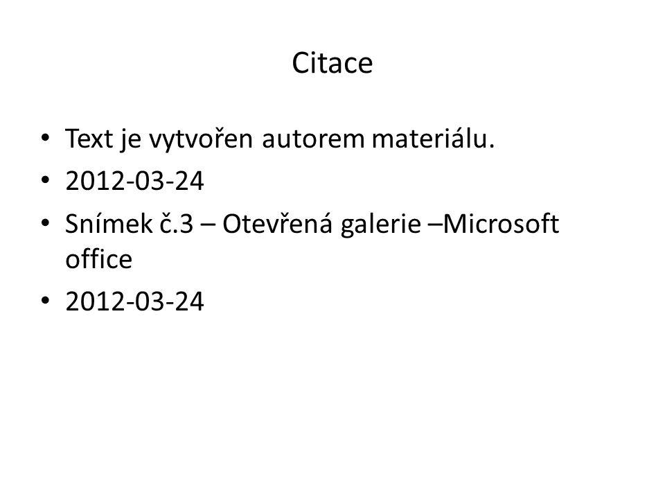 Citace Text je vytvořen autorem materiálu. 2012-03-24 Snímek č.3 – Otevřená galerie –Microsoft office 2012-03-24