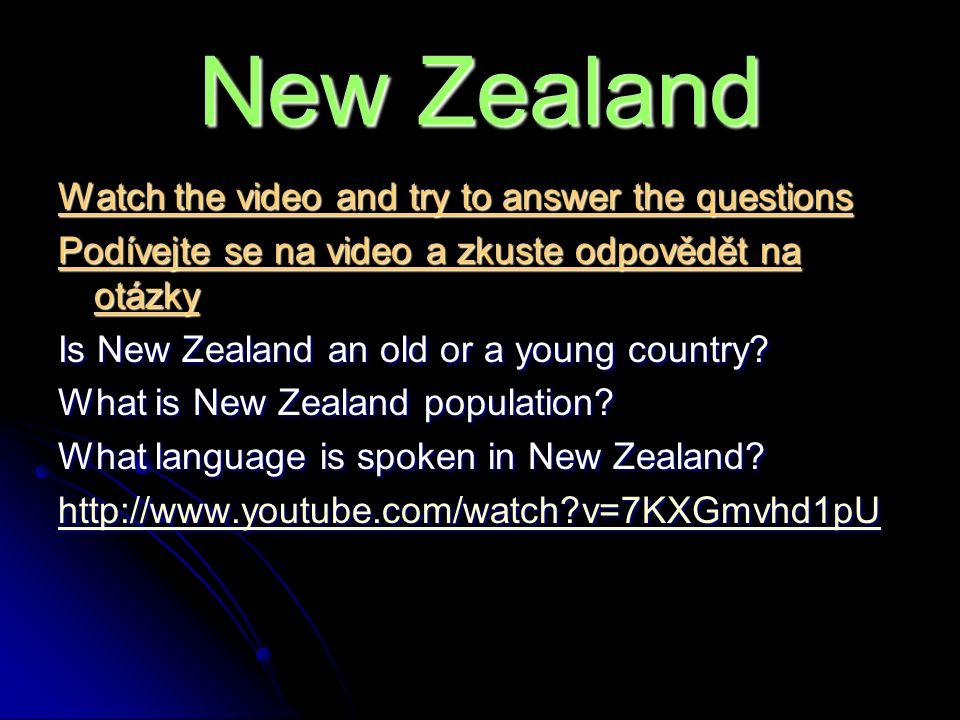 New Zealand Watch the video and try to answer the questions Podívejte se na video a zkuste odpovědět na otázky Is New Zealand an old or a young country.
