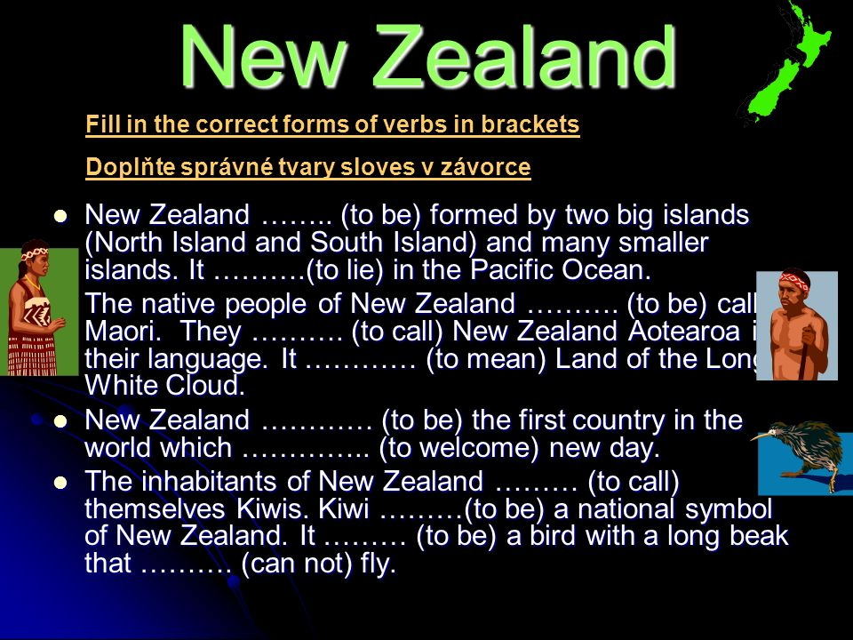 New Zealand …….. (to be) formed by two big islands (North Island and South Island) and many smaller islands. It ……….(to lie) in the Pacific Ocean. New