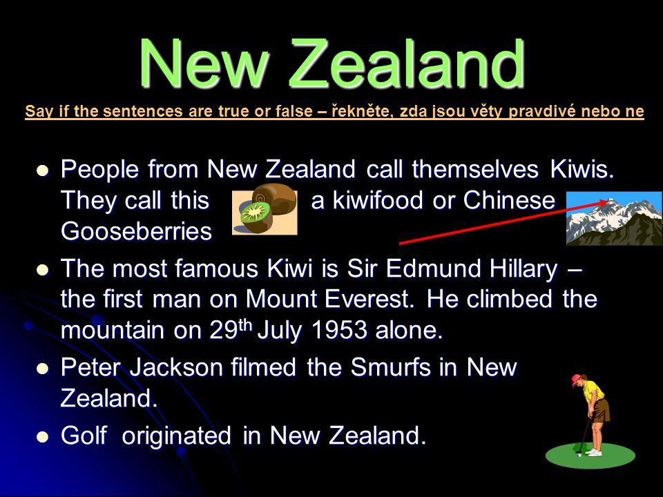 New Zealand People from New Zealand call themselves Kiwis.