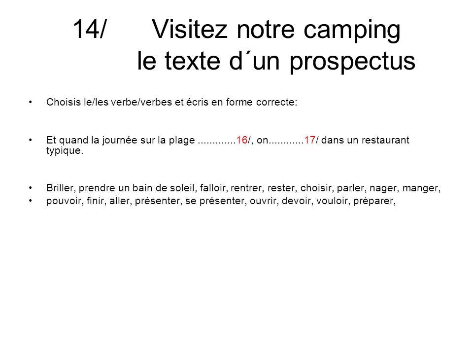 14/ Visitez notre camping le texte d´un prospectus Choisis le/les verbe/verbes et écris en forme correcte: Et quand la journée sur la plage.............16/, on............17/ dans un restaurant typique.