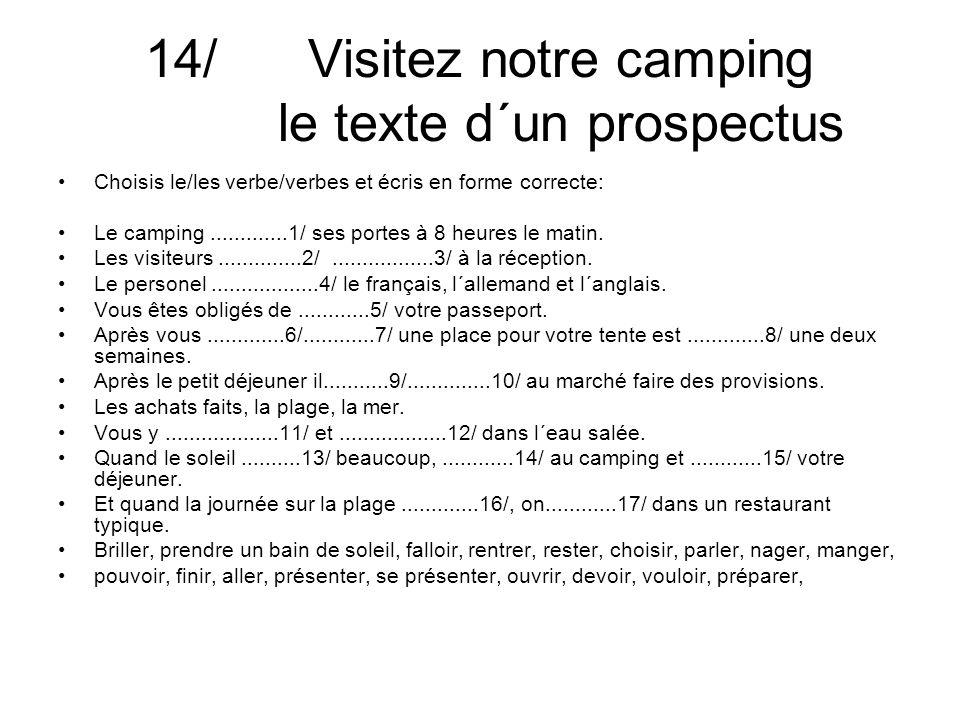 14/ Visitez notre camping le texte d´un prospectus Choisis le/les verbe/verbes et écris en forme correcte: Le camping.............1/ ses portes à 8 heures le matin.