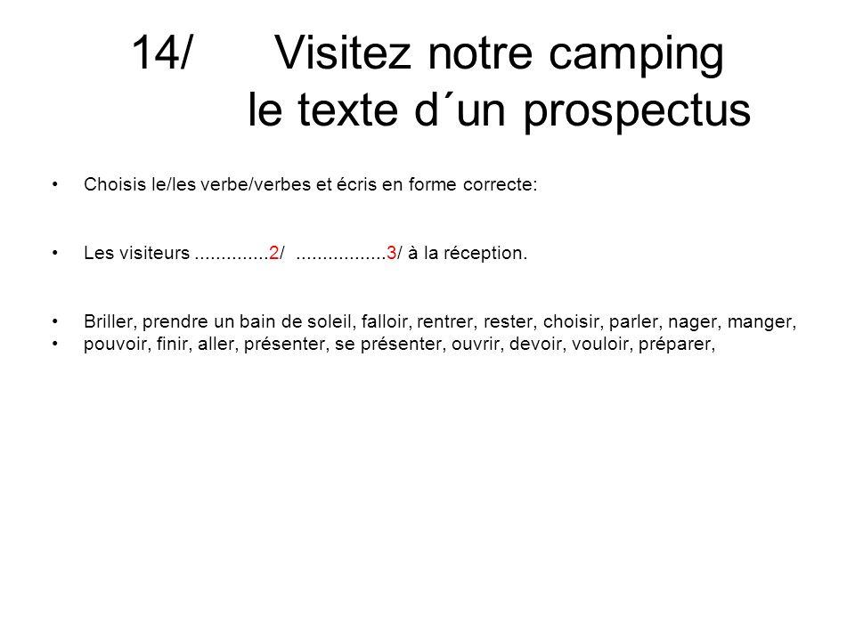 14/ Visitez notre camping le texte d´un prospectus Choisis le/les verbe/verbes et écris en forme correcte: Les visiteurs..............2/.................3/ à la réception.