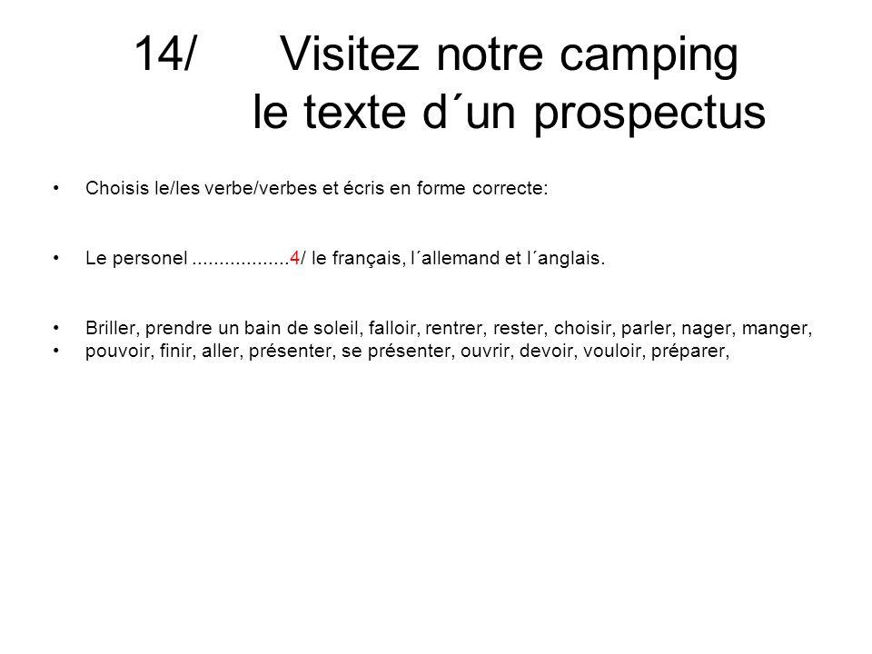 14/ Visitez notre camping le texte d´un prospectus Choisis le/les verbe/verbes et écris en forme correcte: Le personel..................4/ le français, l´allemand et l´anglais.