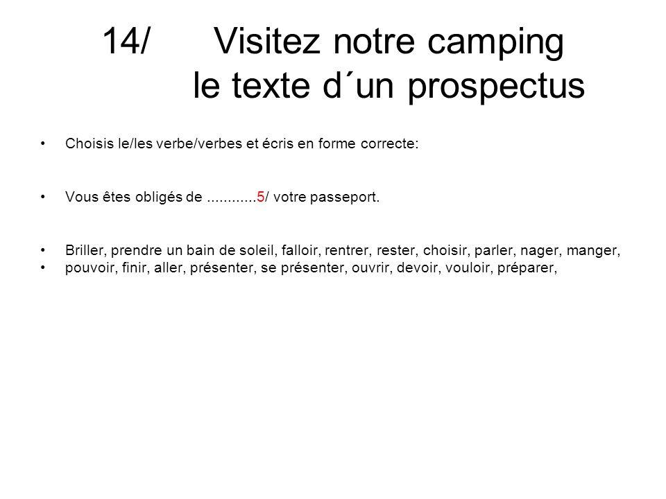 14/ Visitez notre camping le texte d´un prospectus Choisis le/les verbe/verbes et écris en forme correcte: Vous êtes obligés de............5/ votre passeport.