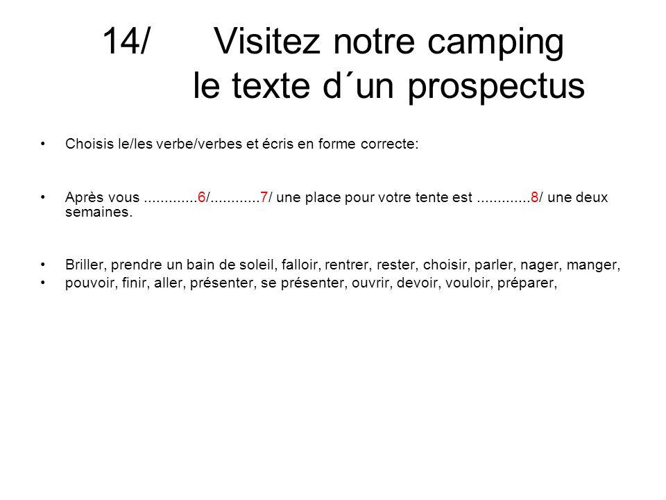 14/ Visitez notre camping le texte d´un prospectus Choisis le/les verbe/verbes et écris en forme correcte: Après vous.............6/............7/ une place pour votre tente est.............8/ une deux semaines.