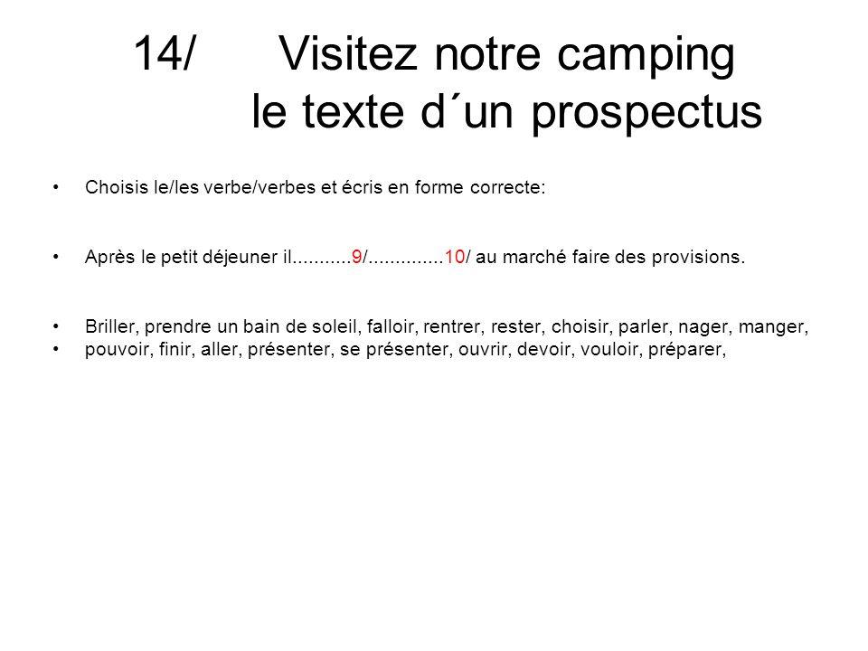 14/ Visitez notre camping le texte d´un prospectus Choisis le/les verbe/verbes et écris en forme correcte: Après le petit déjeuner il...........9/..............10/ au marché faire des provisions.