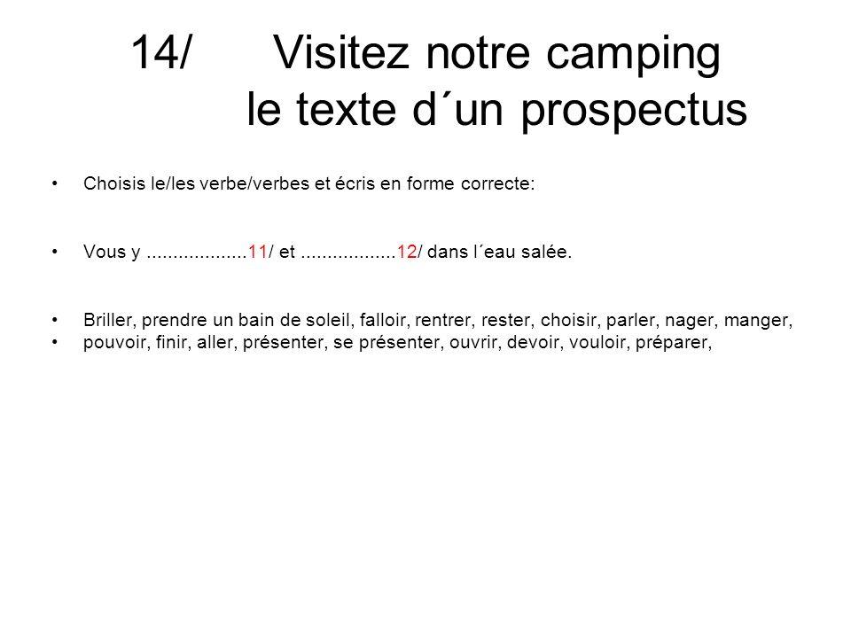 14/ Visitez notre camping le texte d´un prospectus Choisis le/les verbe/verbes et écris en forme correcte: Vous y...................11/ et..................12/ dans l´eau salée.