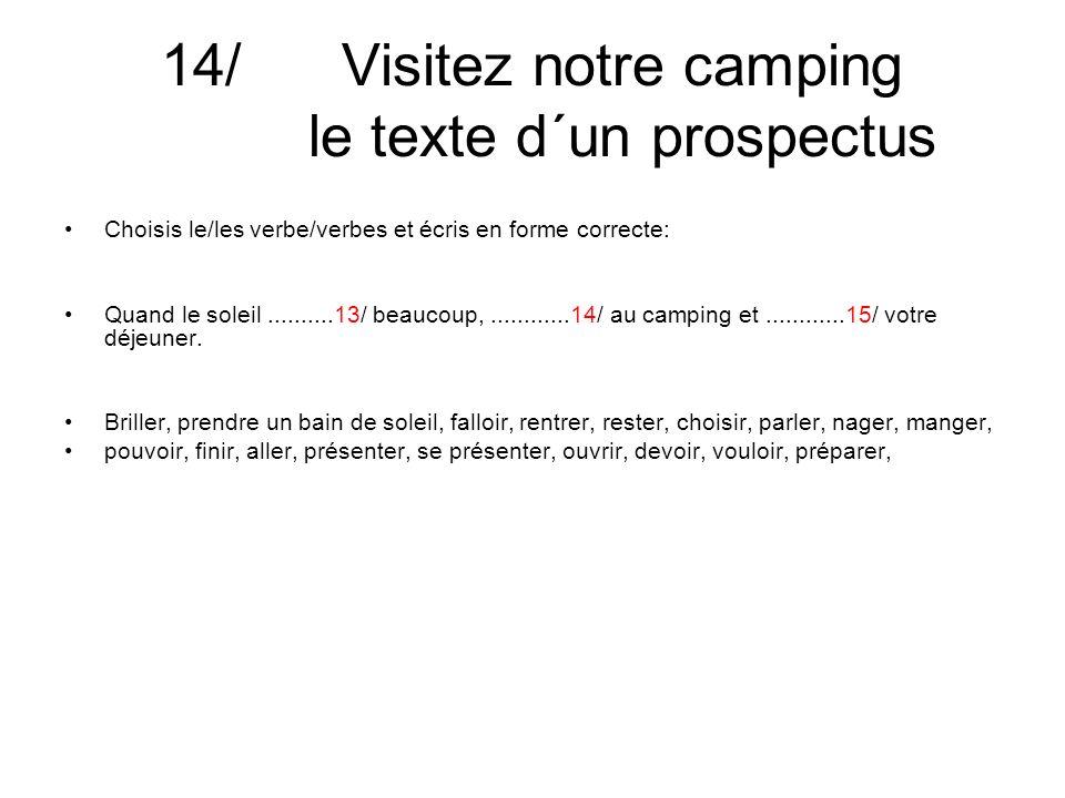 14/ Visitez notre camping le texte d´un prospectus Choisis le/les verbe/verbes et écris en forme correcte: Quand le soleil..........13/ beaucoup,............14/ au camping et............15/ votre déjeuner.