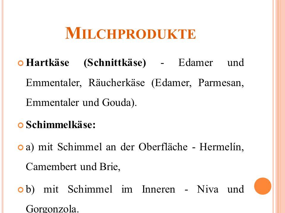 M ILCHPRODUKTE Hartkäse (Schnittkäse) - Edamer und Emmentaler, Räucherkäse (Edamer, Parmesan, Emmentaler und Gouda).