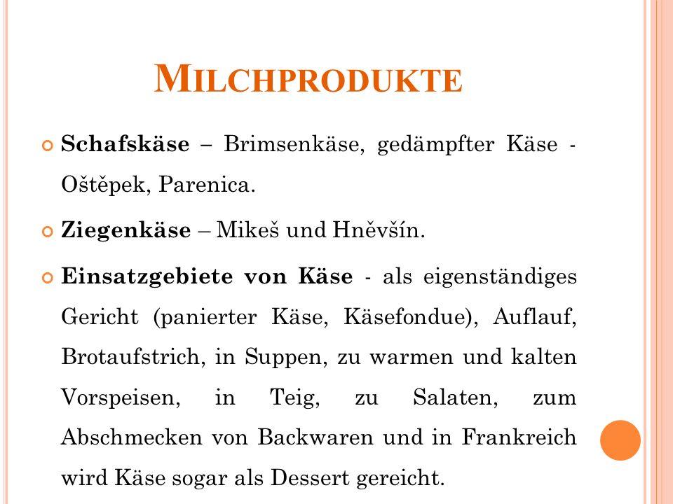 M ILCHPRODUKTE Schafskäse – Brimsenkäse, gedämpfter Käse - Oštěpek, Parenica.