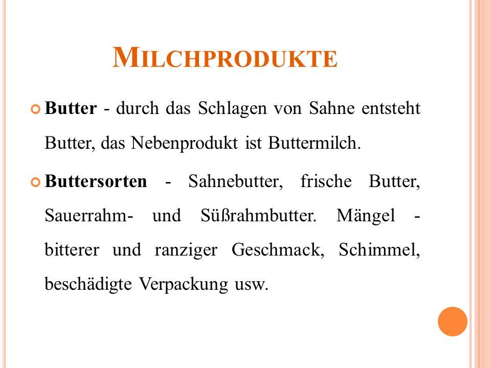M ILCHPRODUKTE Butter - durch das Schlagen von Sahne entsteht Butter, das Nebenprodukt ist Buttermilch.