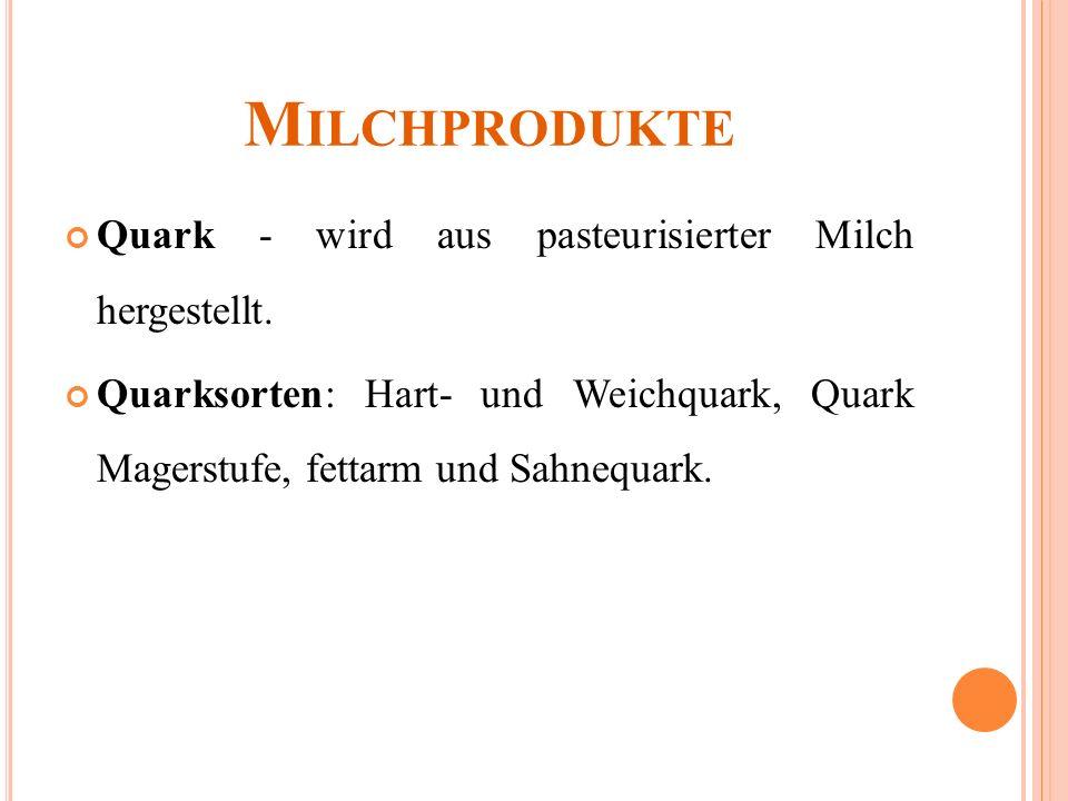 M ILCHPRODUKTE Quark - wird aus pasteurisierter Milch hergestellt.